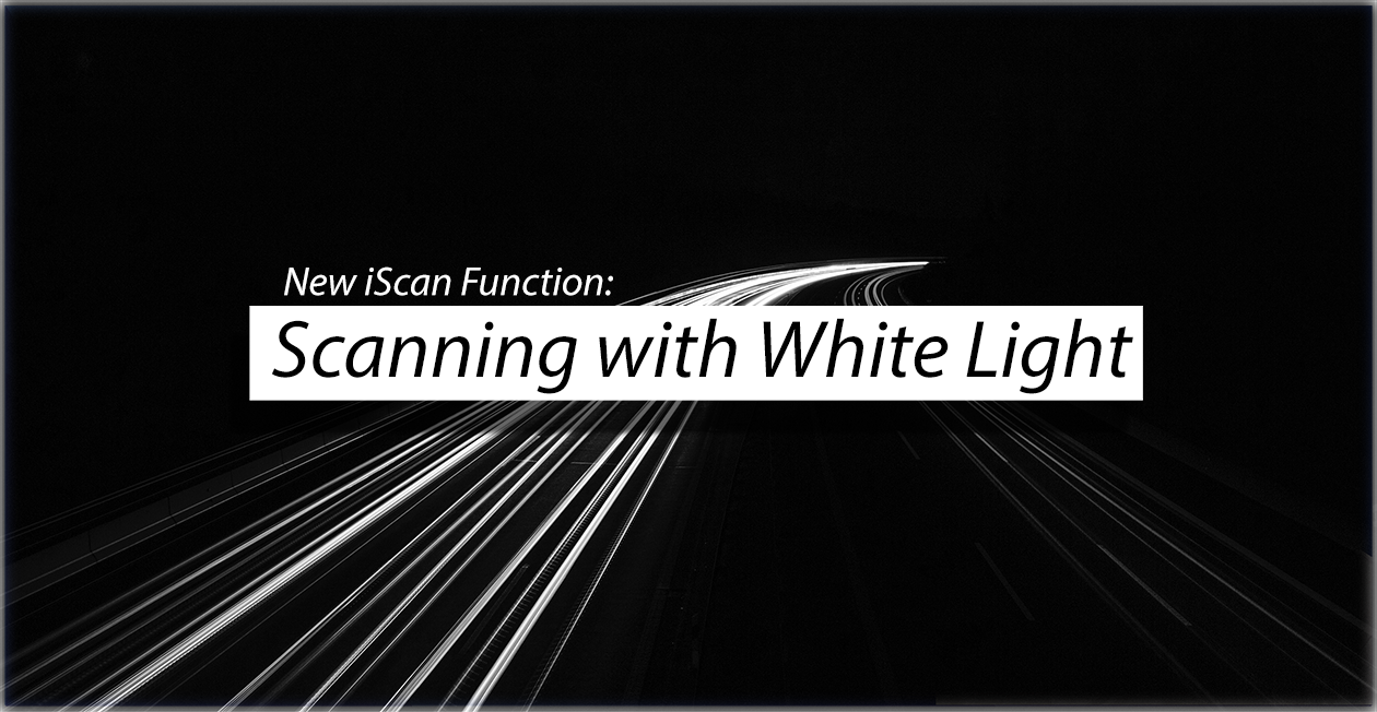 New iScan Function: Scanning with White Light