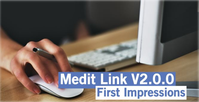 Medit Link V2.0.0. - First Impressions from Our Beta Testers